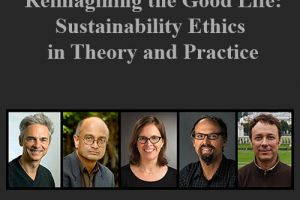 Reimagining the Good Life: Sustainability Ethics in Theory and Practice